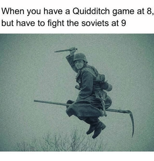 Memes, Game, and Fight: When you have a Quidditch game at 8,  but have to fight the soviets at 9