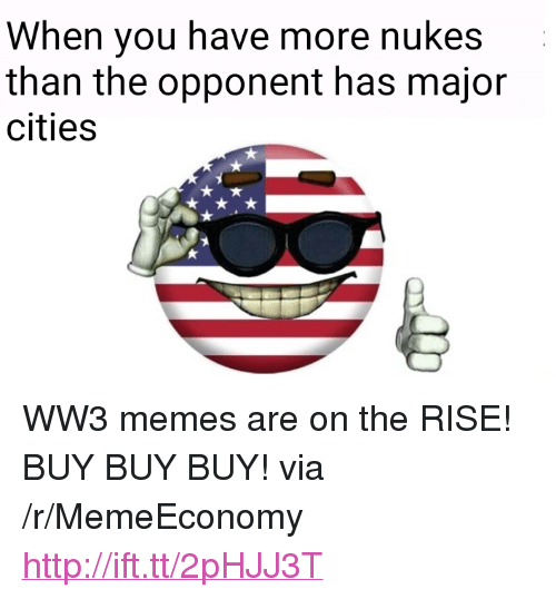 """Ww3 Memes: When you have more nukes  than the opponent has major  cities <p>WW3 memes are on the RISE! BUY BUY BUY! via /r/MemeEconomy <a href=""""http://ift.tt/2pHJJ3T"""">http://ift.tt/2pHJJ3T</a></p>"""