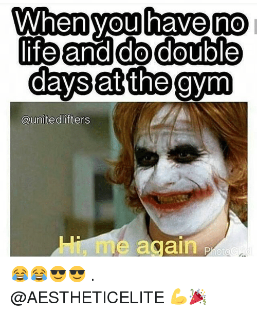 You Have No Life: When you have no  life and do double  days at the gym  @united lifters  me again 😂😂😎😎 . @AESTHETICELITE 💪🎉