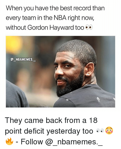 Gordon Hayward: When you have the best record than  every team in the NBA right now,  without Gordon Hayward too . .  G NBAMEMES They came back from a 18 point deficit yesterday too 👀😳🔥 - Follow @_nbamemes._