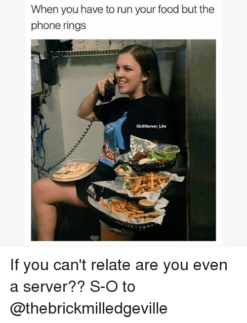 Evenement: When you have to run your food but the  phone rings  IG:@Server Life If you can't relate are you even a server?? S-O to @thebrickmilledgeville