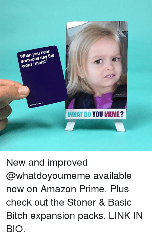 """You Meme: When you hear  someone say the  word """"moist""""  WHAT DO YOU MEME New and improved @whatdoyoumeme available now on Amazon Prime. Plus check out the Stoner & Basic Bitch expansion packs. LINK IN BIO."""