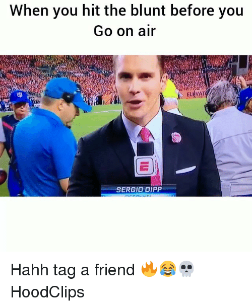 Blunted: When you hit the blunt before you  Go on air  SERGIO DIPP Hahh tag a friend 🔥😂💀 HoodClips