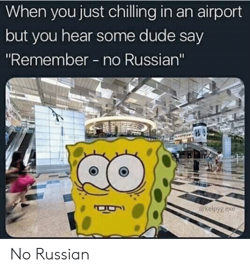 """Some Dude: When you just chilling in an airport  but you hear some dude say  """"Remember no Russian""""  @kelpyg exe No Russian"""