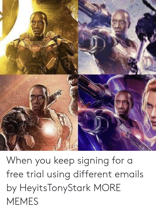 Dank, Memes, and Target: When you keep signing for a free trial using different emails by HeyitsTonyStark MORE MEMES