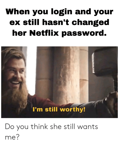 When You Login and Your Ex Still Hasn't Changed Her Netflix