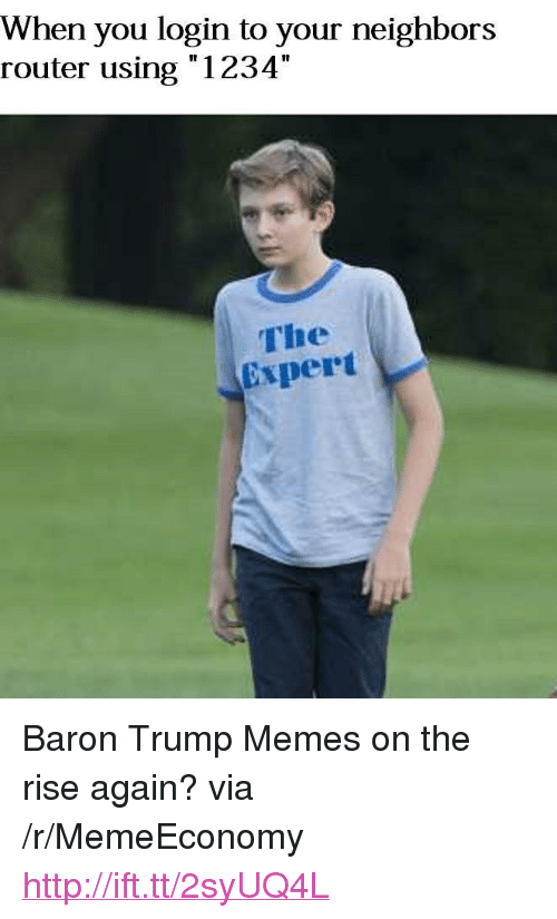 """Trump Memes: When you login to your neighbors  router using """"1234""""  The  Expert <p>Baron Trump Memes on the rise again? via /r/MemeEconomy <a href=""""http://ift.tt/2syUQ4L"""">http://ift.tt/2syUQ4L</a></p>"""