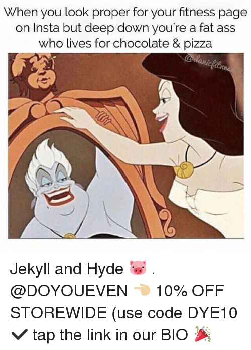 linked in: When you look proper for your fitness page  on Insta but deep down you're a fat ass  who lives for chocolate & pizza Jekyll and Hyde 🐷 . @DOYOUEVEN 👈🏼 10% OFF STOREWIDE (use code DYE10 ✔️ tap the link in our BIO 🎉