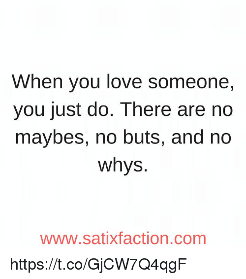 No Buts: When you love someone,  you just do. There are no  maybes, no buts, and no  whys.  www.satixfaction.com https://t.co/GjCW7Q4qgF