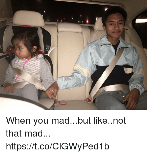 Girl Memes, Mad, and You: When you mad...but like..not that mad... https://t.co/ClGWyPed1b