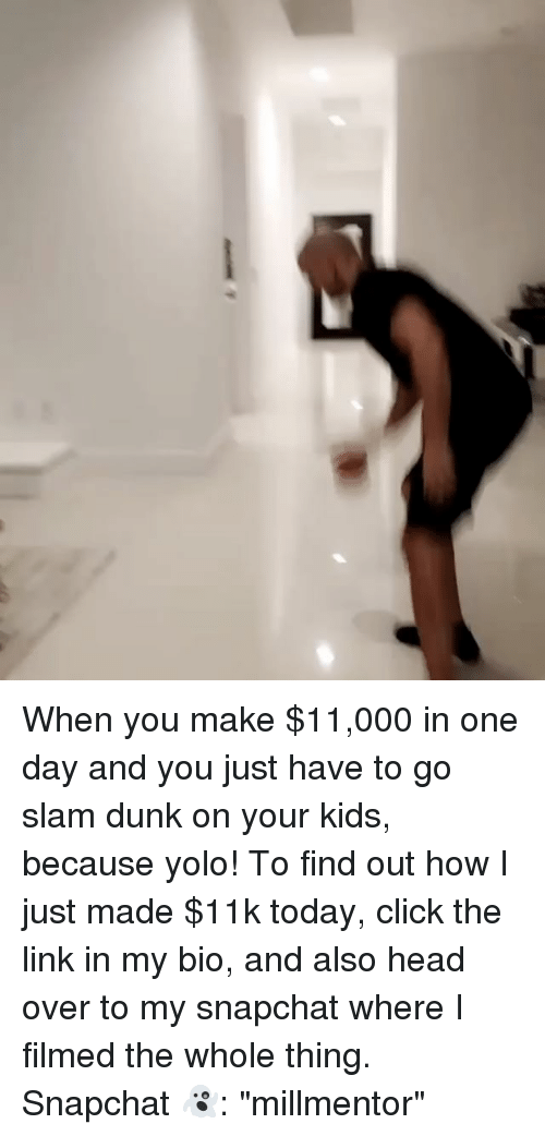 """Click, Dunk, and Head: When you make $11,000 in one day and you just have to go slam dunk on your kids, because yolo! To find out how I just made $11k today, click the link in my bio, and also head over to my snapchat where I filmed the whole thing. Snapchat 👻: """"millmentor"""""""