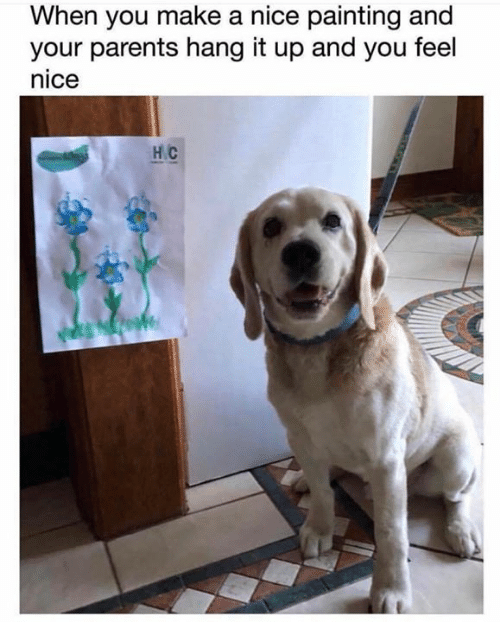 Memes, Parents, and Nice: When you make a nice painting and  your parents hang it up and you feel  nice  НС