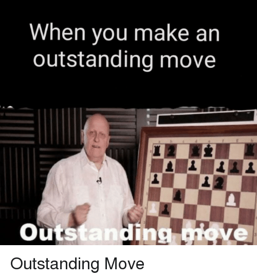 Reddit, Move, and Make: When you make an  outstanding move  Outstanding Hove