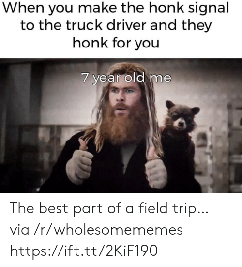 Field Trip: When you make the honk signal  to the truck driver and they  honk for you  7 year old me The best part of a field trip… via /r/wholesomememes https://ift.tt/2KiF190