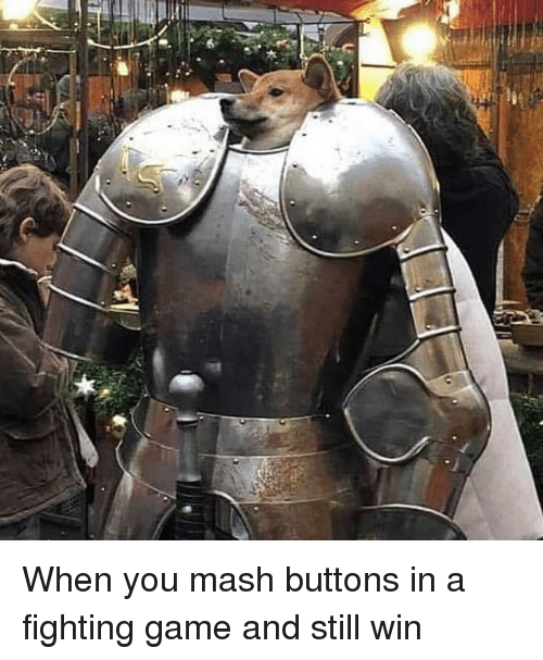 mash: When you mash buttons in a fighting game and still win