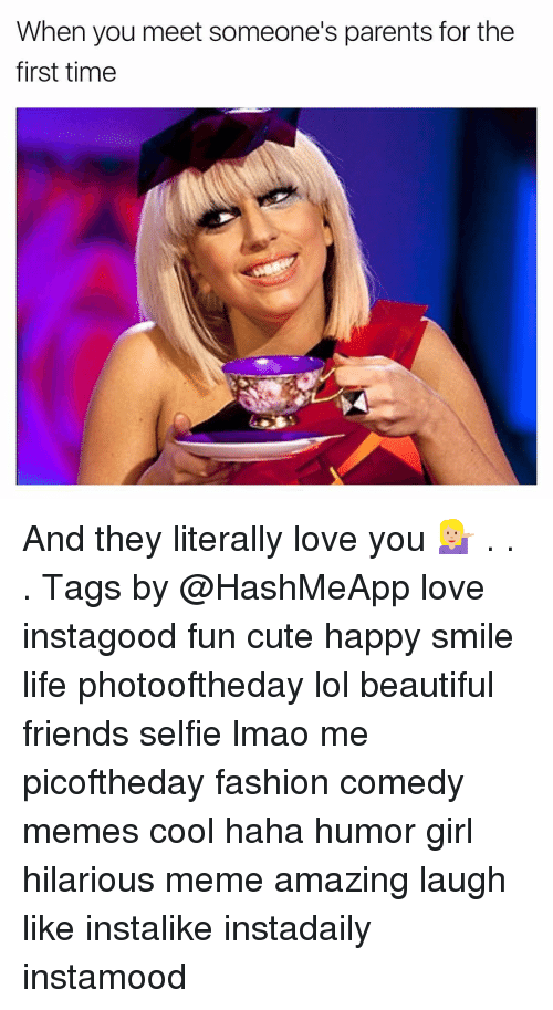 hilarious meme: When you meet someone's parents for the  first time And they literally love you 💁🏼 . . . Tags by @HashMeApp love instagood fun cute happy smile life photooftheday lol beautiful friends selfie lmao me picoftheday fashion comedy memes cool haha humor girl hilarious meme amazing laugh like instalike instadaily instamood