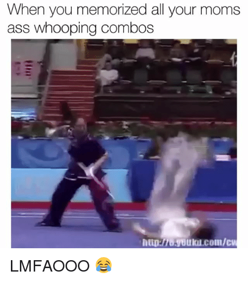 Combos: When you memorized all your moms  ass whooping combos  hap70.yoti.com/c LMFAOOO 😂