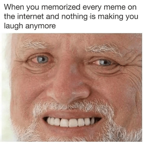 Internet, Meme, and The Internet: When you memorized every meme on  the internet and nothing is making you  laugh anymore