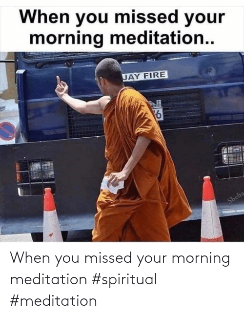 missed: When you missed your morning meditation #spiritual #meditation