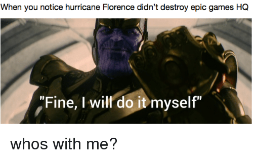 """Games, Hurricane, and Epic: When you notice hurricane Florence didn't destroy epic games HQ  """"Fine, I will do it myself"""" whos with me?"""