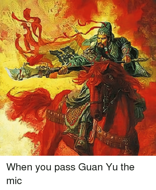 Campestral Chinese: When you pass Guan Yu the mic