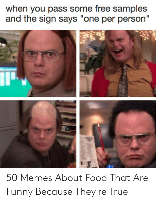 """Memes About Food: when you pass some free samples  and the sign says """"one per person"""" 50 Memes About Food That Are Funny Because They're True"""