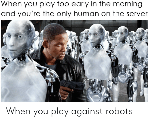 play: When you play against robots