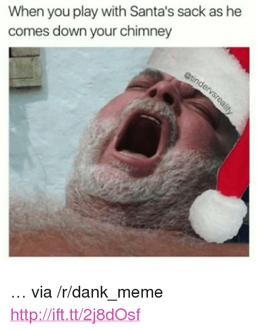 """Dank, Meme, and Http: When you play with Santa's sack as he  comes down your chimney <p>… via /r/dank_meme <a href=""""http://ift.tt/2j8dOsf"""">http://ift.tt/2j8dOsf</a></p>"""