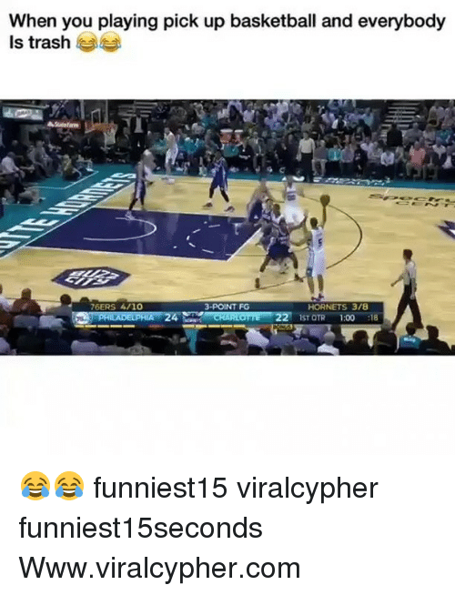 Otr: When you playing pick up basketball and everybody  Is trash  76ERS 4/10  3-POINT FG  HORNETS 3/8  ST OTR 1:00 18 😂😂 funniest15 viralcypher funniest15seconds Www.viralcypher.com