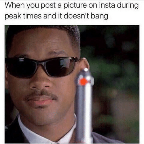 A Picture, Picture, and You: When you post a picture on insta during  peak times and it doesn't bang