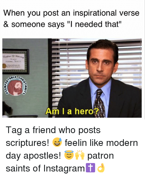 """Patrone: When you post an inspirational verse  & someone says """"l needed that""""  ABLE  Am I a hero? Tag a friend who posts scriptures! 😅 feelin like modern day apostles! 😇🙌 patron saints of Instagram✝👌"""