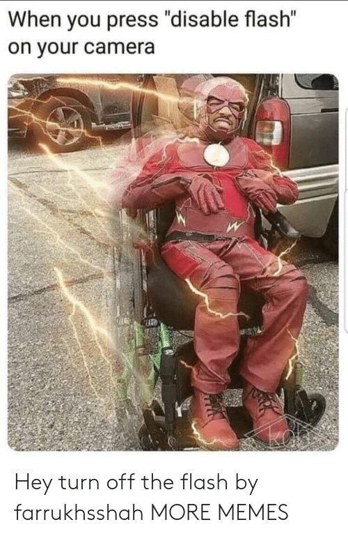 "The Flash: When you press ""disable flash""  on your camera Hey turn off the flash by farrukhsshah MORE MEMES"