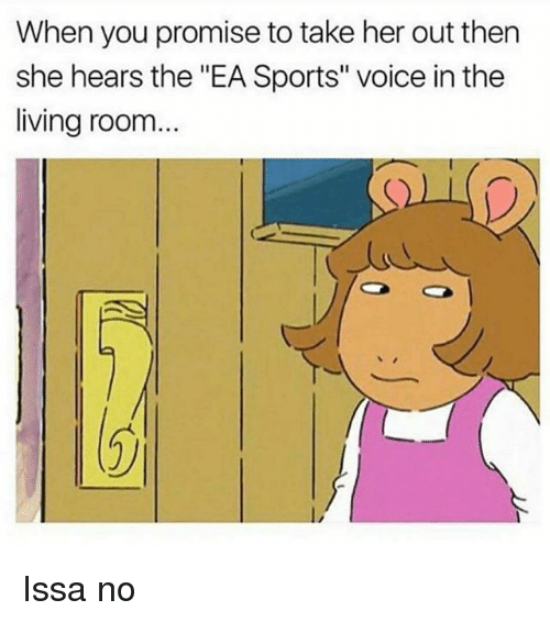 """Memes, Sports, and Voice: When you promise to take her out then  she hears the """"EA Sports"""" voice in the  living room...  (2ノ Issa no"""