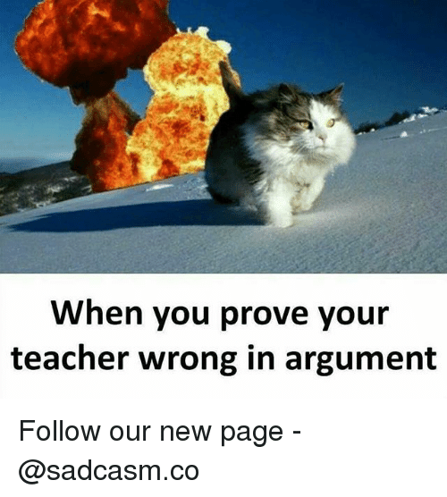 Memes, Teacher, and 🤖: When you prove your  teacher wrong in argument Follow our new page - @sadcasm.co