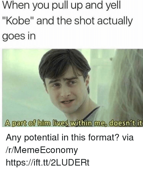 """Kobe, Via, and Format: When you pull up and yell  """"Kobe"""" and the shot actually  goes in  A part of hirma lives within me doesni't it Any potential in this format? via /r/MemeEconomy https://ift.tt/2LUDERt"""