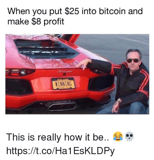 Memes, Bitcoin, and 🤖: When you put $25 into bitcoin and  make $8 profit  NINNING This is really how it be.. 😂💀 https://t.co/Ha1EsKLDPy