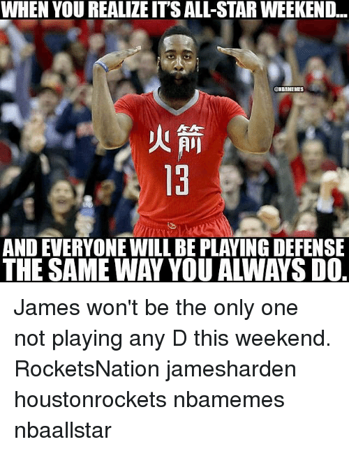 all star weekend: WHEN YOU REALILE ITS ALL-STAR WEEKEND...  CHIBAMEHES  AND EVERYONE WILL BE PLAYINGDEFENSE James won't be the only one not playing any D this weekend. RocketsNation jamesharden houstonrockets nbamemes nbaallstar