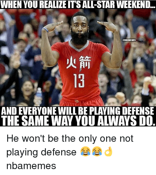 all star weekend: WHEN YOU REALILE ITS ALL-STAR WEEKEND...  CHIBAMEHES  AND EVERYONE WILL BE PLAYINGDEFENSE  THE SAME WAY YOU AWAYS DO He won't be the only one not playing defense 😂😂👌 nbamemes