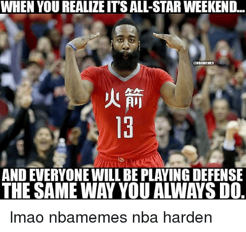 all star weekend: WHEN YOU REALILE ITS ALL-STAR WEEKEND...  CHIBAMEHES  AND EVERYONE WILL BE PLAYINGDEFENSE lmao nbamemes nba harden