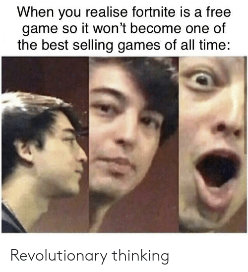 Best, Free, and Game: When you realise fortnite is a free  game so it won't become one of  the best selling games of all time: Revolutionary thinking