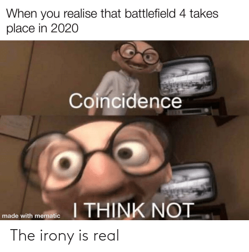 Battlefield: When you realise that battlefield 4 takes  place in 2020  Coincidence  I THINK NOT  made with mematic The irony is real