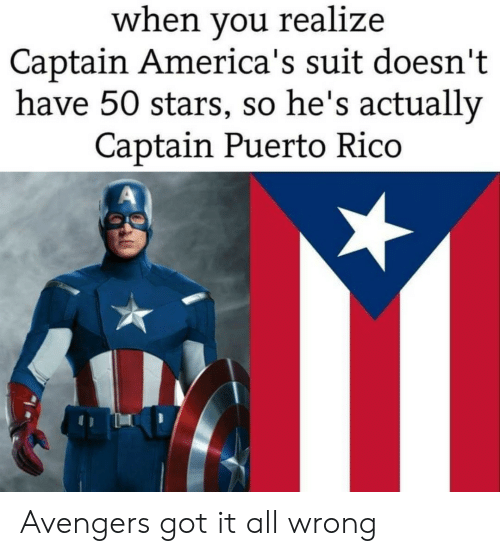 Puerto Rico: when you realize  Captain America's suit doesn't  have 50 stars, so he's actually  Captain Puerto Rico Avengers got it all wrong