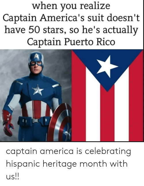 Puerto Rico: when you realize  Captain America's suit doesn't  have 50 stars, so he's actually  Captain Puerto Rico captain america is celebrating hispanic heritage month with us!!
