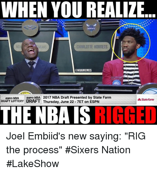 """Rigness: WHEN YOU REALIZE  CHARLOTTE HORNETS  @NBAMEMES  Esp NBA tasan NBA 2017 NBA Draft Presented by State Farm  State Farm  DRAFT LOTTERY  DRAFT Thursday, June 22 7ET on ESPN  THE NBA IS  RIGGED Joel Embiid's new saying: """"RIG the process""""  #Sixers Nation #LakeShow"""