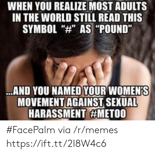 """facepalm: WHEN YOU REALIZE MOST ADULTS  IN THE WORLD STILL READ THIS  SYMBOL """"4"""" AS """"POUND""""  AND YOU NAMED YOUR WOMEN'S  MOVEMENT AGAINST SEXUAL  HARASSMENT #FacePalm via /r/memes https://ift.tt/2I8W4c6"""