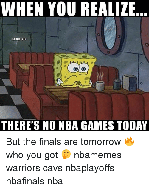 Basketball, Cavs, and Finals: WHEN YOU REALIZE  @NBAMEMES  THERE'S NO NBA GAMES TODAY But the finals are tomorrow 🔥 who you got 🤔 nbamemes warriors cavs nbaplayoffs nbafinals nba