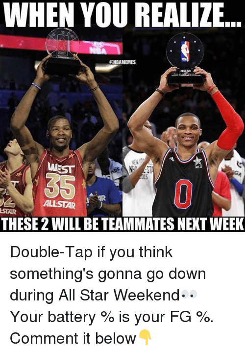 all star weekend: WHEN YOU REALIZE  ONBAMEMES  WEST  ALLSTAR  THESE2WILL BE TEAMMATES NEXT WEEK Double-Tap if you think something's gonna go down during All Star Weekend👀 Your battery % is your FG %. Comment it below👇