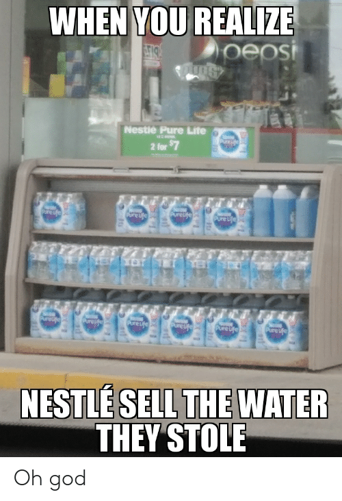 God, Life, and Water: WHEN YOU REALIZE  peosi  A719  Nestle Pure Life  2 for$7  and  Parefe  Aurefe  Pune Ue  Poefe  Pore  Purefe  Purefe  Purefe  NESTLE SELL THE WATER  THEY STOLE Oh god