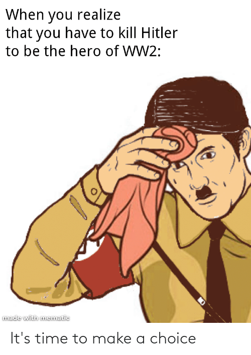Kill Hitler: When you realize  that you have to kill Hitler  to be the hero of WW2:  made with mematic It's time to make a choice