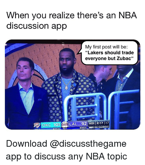 "Los Angeles Lakers, Nba, and Wednesday: When you realize there's an NBA  diSCUSsion app  My first post will be:  ""Lakers should trade  everyone but Zubac  ОКС 101  LAL 9217 17  BONUSE  NBA WEDNESDAY  ONUSTO:1 Download @discussthegame app to discuss any NBA topic"
